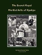 The Secret Royal Martial Arts of Ryukyu by…