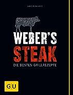 Weber's Grillbibel - Steaks: Die besten…