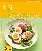 1 Ei - 50 Rezepte by Bettina Matthaei