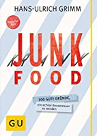 Junk Food - Krank Food: 100 gute Gründe,…