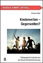 Kinderwelten - Gegenwelten?:…