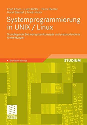 systemprogrammierung-in-unix-linux-grundlegende-betriebssystemkonzepte-und-praxisorientierte-anwendungen