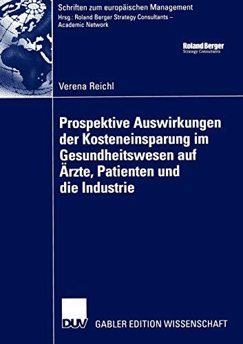 prospektive-auswirkungen-der-kosteneinsparung-im-gesundheitswesen-auf-rzte-patienten-und-die-industrie-schriften-zum-europischen-management-german-edition