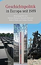 Geschichtspolitik in Europa seit 1989 by…