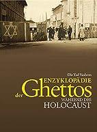 Die Yad Vashem Enzyklopädie der Ghettos…