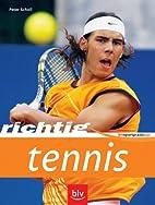 Richtig Tennis by Peter Scholl
