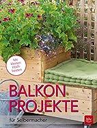 Balkon-Projekte: für Selbermacher by…