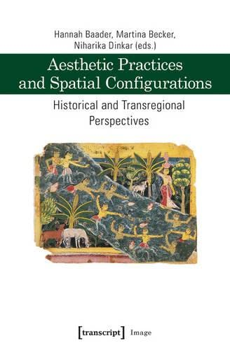 aesthetic-practices-and-spatial-configurations-historical-and-transregional-perspectives-image