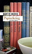 Papierkrieg: Kriminalroman by Martin Mucha