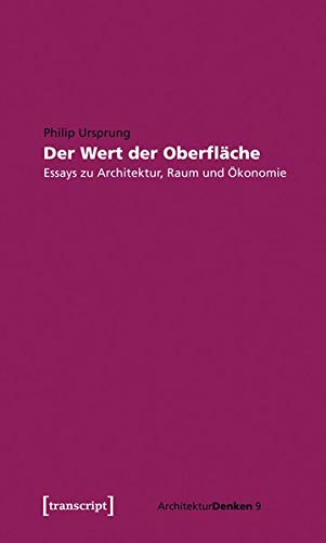 der-wert-der-oberflache-essays-zu-architektur-raum-und-okonomie-architekturdenken-german-edition-digital