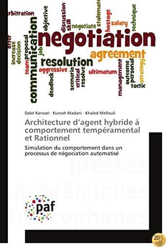 Architecture d'agent hybride à comportement tempéramental et Rationnel: Simulation du comportement dans un processus de négociation automatisé (Omn.Pres.Franc.) (French Edition)