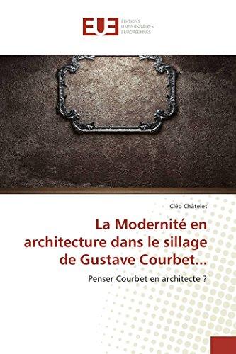la-modernit-en-architecture-dans-le-sillage-de-gustave-courbet-penser-courbet-en-architecte-omnuniveurop-french-edition