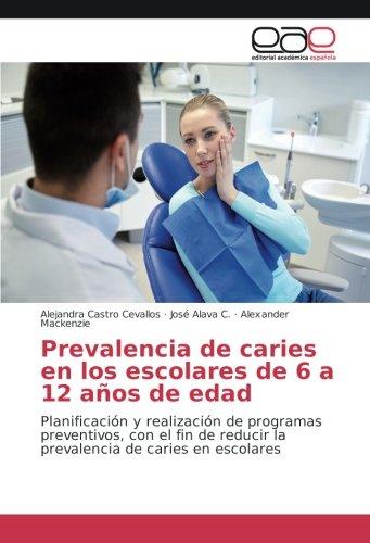 prevalencia-de-caries-en-los-escolares-de-6-a-12-aos-de-edad-planificacin-y-realizacin-de-programas-preventivos-con-el-fin-de-reducir-la-prevalencia-de-caries-en-escolares-spanish-edition
