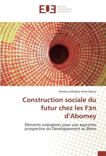 construction-sociale-du-futur-chez-les-fn-dabomey-lments-endognes-pour-une-approche-prospective-du-dveloppement-au-bnin-french-edition