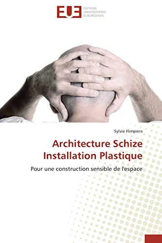 architecture-schize-installation-plastique-pour-une-construction-sensible-de-lespace-omnuniveurop-french-edition