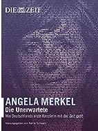 Angela Merkel: Die Unerwartete by Patrick…
