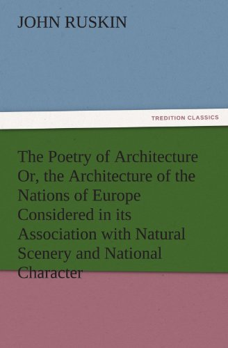 the-poetry-of-architecture-or-the-architecture-of-the-nations-of-europe-considered-in-its-association-with-natural-scenery-and-national-character-tredition-classics
