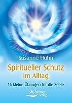 Spiritueller Schutz im Alltag by Susanne…