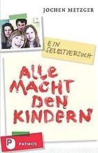 Alle Macht den Kindern by Jochen Metzger