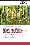 Pérez-López, María Elena: Selección de plantas acuáticas para establecer humedales artificiales: Parámetros de diseño y especies de plantas acuáticas para la construcción de humedales artificiales (Spanish Edition)