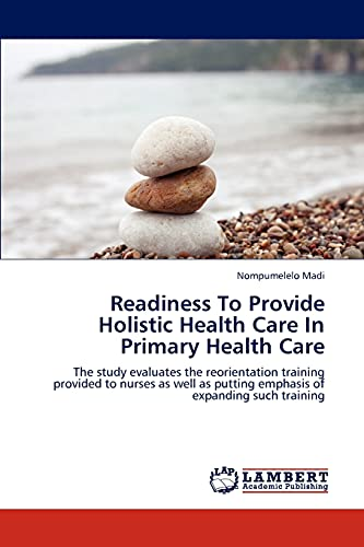 readiness-to-provide-holistic-health-care-in-primary-health-care-the-study-evaluates-the-reorientation-training-provided-to-nurses-as-well-as-putting-emphasis-of-expanding-such-training