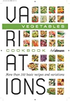 Variations Cookbook: Vegetables by Bettina…