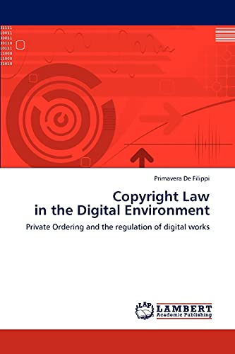 copyright-law-in-the-digital-environment-private-ordering-and-the-regulation-of-digital-works