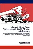 Matthews, Robert: Generic Music Style Preferences of South African Adolescents: A follow-up study including additional genres of Hip-Hop, House, Kwaito, Metal and Rhythm & Blues in Johannesburg