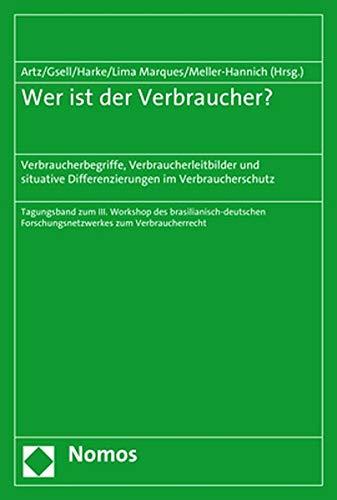 wer-ist-der-verbraucher-verbraucherbegriffe-verbraucherleitbilder-und-situative-differenzierungen-im-verbraucherschutz-german-edition