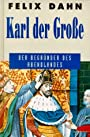 Karl der Große. Der Begründer des Abendlandes - Felix Dahn