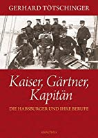 Kaiser, Gärtner, Kapitän: Die Habsburger…