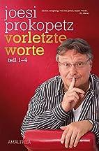 Vorletzte Worte. Teil 1-4 by Joesi Prokopetz