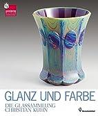 Glanz und Farbe : die Glassammlung Christian…