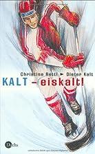 Kalt - eiskalt! by Dieter Kalt