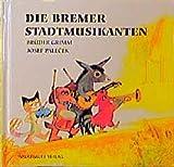 Jacob Grimm: Die Bremer Stadtmusikanten. Bilderbücher
