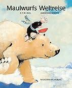 Maulwurfs Weltreise by E T Igel