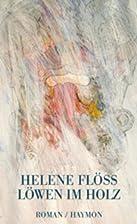 Löwen im Holz. Roman by Helene Flöss