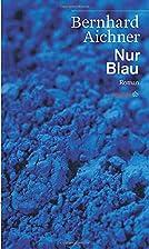 Nur Blau. Roman by Bernhard Aichner