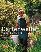 Gartenwelten: Südtiroler Porträts by…