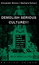 Demolish serious culture!!!, oder, Was ist…