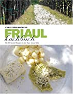 Das Friaul-Kochbuch: Die 150 besten Rezepte…