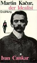 Martin Kačur, der Idealist by Ivan Cankar