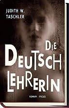 Die Deutschlehrerin by Judith W. Taschler