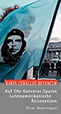 Auf Che Guevaras Spuren: Lateinamerikanische…