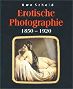 E - Erotische Photographie 1850-1920 by Uwe…