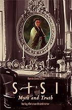 Sisi: Myth and Truth by Katrin  Unterreiner
