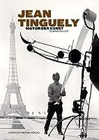 Jean Tinguely - Motor der Kunst by Dominik…