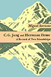 Serrano, Miguel: C. G. Jung and Hermann Hesse: A Record of Two Friendships