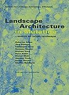 Landscape Architecture in Mutation -Essays…