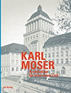 Karl Moser by Werner Oechslin Sonja…